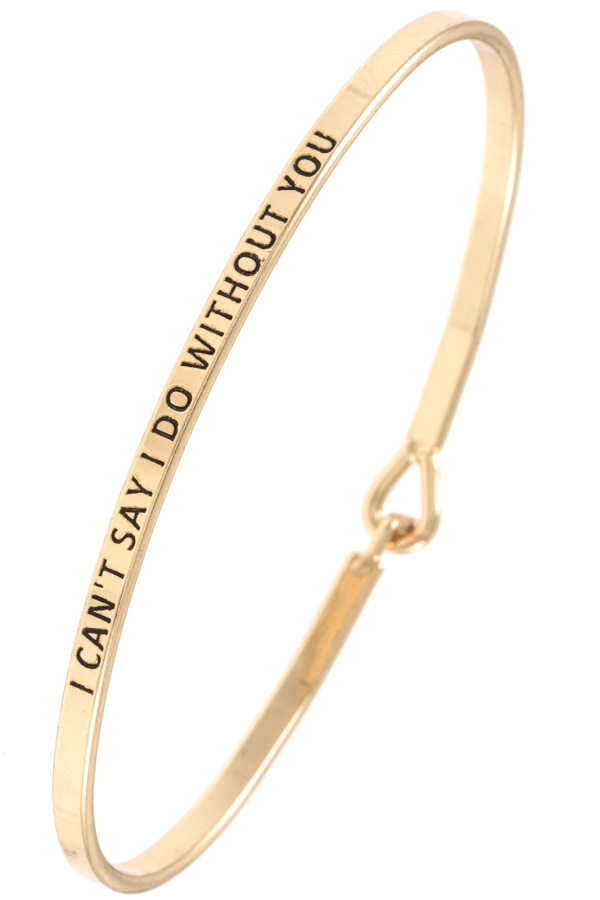 I CAN'T SAY I DO WITHOUT YOU ACCENT BANGLE BRACELET